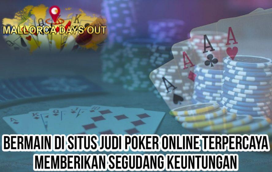 Poker Online Terpercaya Berikan Keuntungan - Situs Judi Poker Online